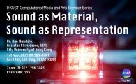 Computational Media and Arts Seminar Series  - Sound as Material, Sound as Representation