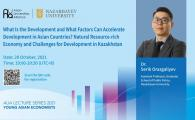 AUA Lecture Series 2021  - What Is the Development and What Factors Can Accelerate Development in Asian Countries? Natural Resource-rich Economy and Challenges for Development in Kazakhstan