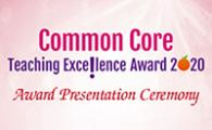 Common Core Teaching Excellence Award 2020 Online Presentation Ceremony