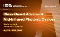 IAS / SSCI Joint Lecture - Glass-Based Advanced Mid-Infrared Photonic Devices