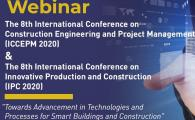 """The 8th International Conference on Innovative Production and Construction (IPC 2020) and The 8th International Conference on Construction Engineering and Project Management (ICCEPM 2020) - """"Towards Advancement in Technologies and Processes for Smart Buildings and Construction"""""""